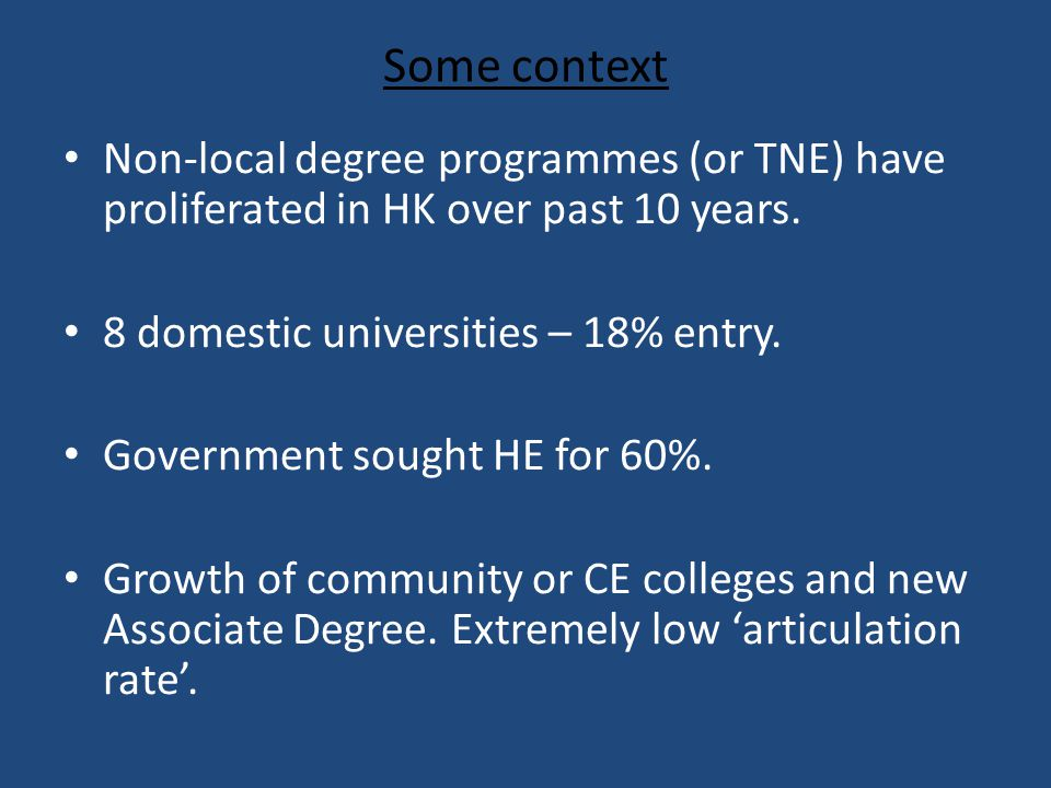 Some context Non-local degree programmes (or TNE) have proliferated in HK over past 10 years.