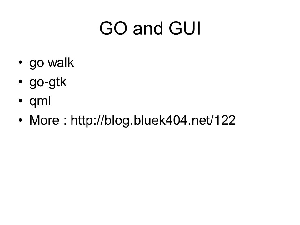 GO and GUI go walk go-gtk qml More : http://blog.bluek404.net/122