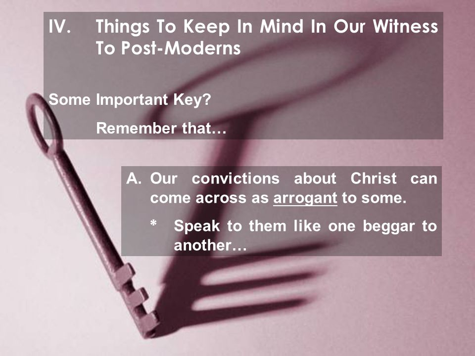 IV.Things To Keep In Mind In Our Witness To Post-Moderns Some Important Key.