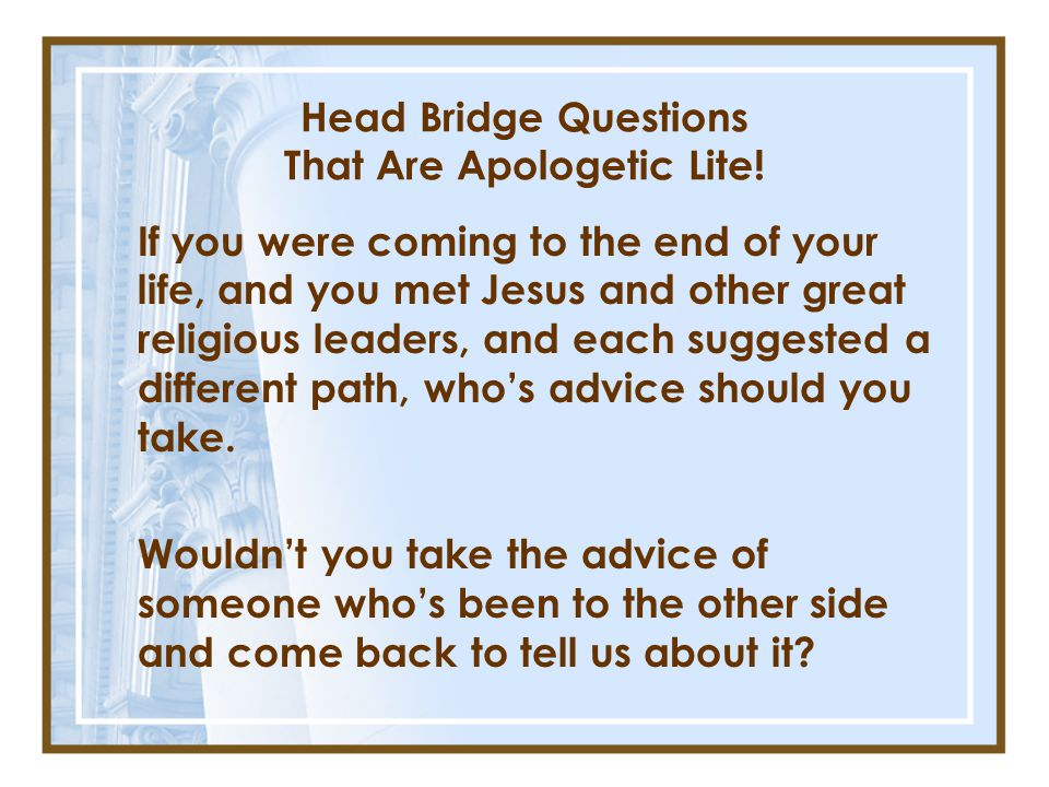Head Bridge Questions That Are Apologetic Lite.