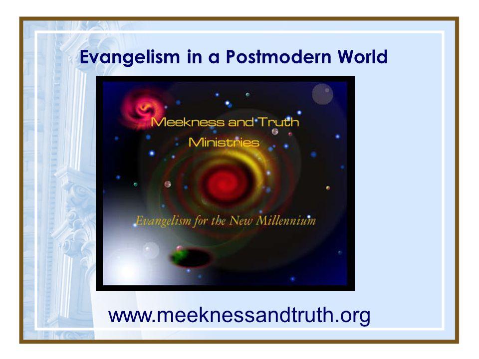 Evangelism in a Postmodern World www.meeknessandtruth.org