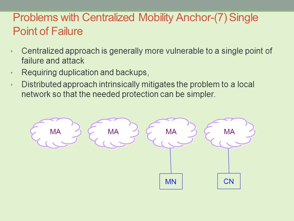 Centralized approach is generally more vulnerable to a single point of failure and attack Requiring duplication and backups, Distributed approach intrinsically mitigates the problem to a local network so that the needed protection can be simpler.