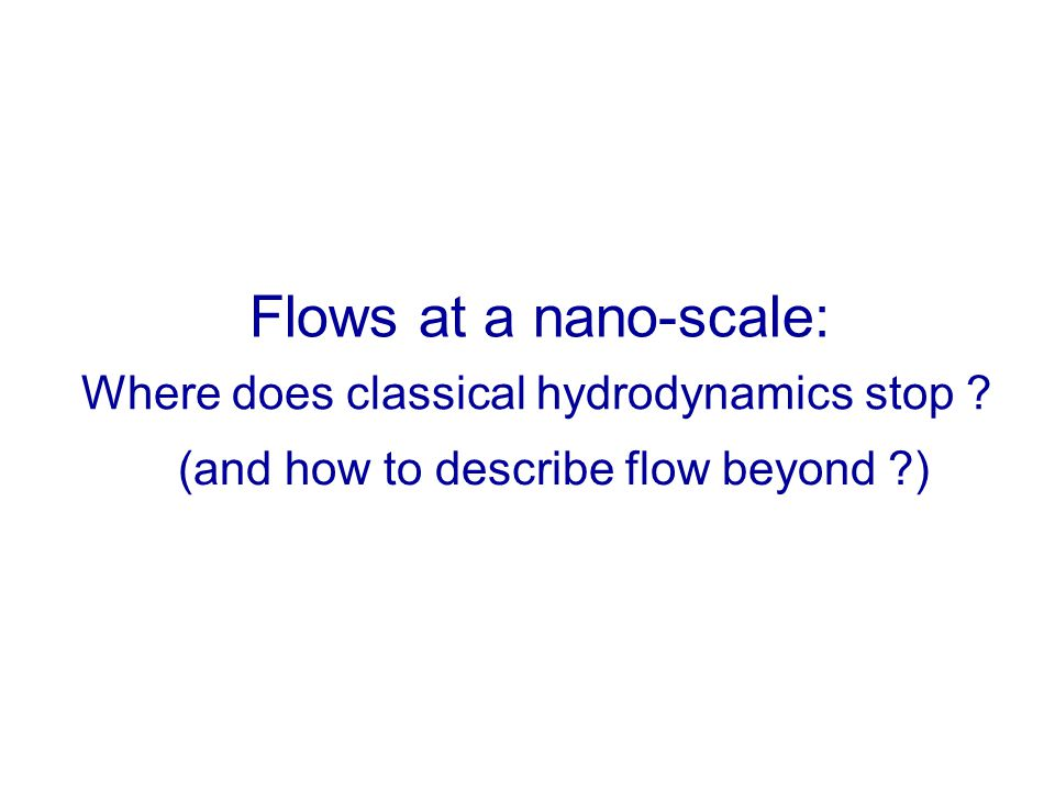 Flows at a nano-scale: Where does classical hydrodynamics stop .