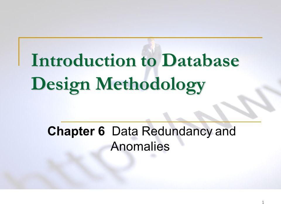 1 Introduction to Database Design Methodology Chapter 6 Data Redundancy and Anomalies