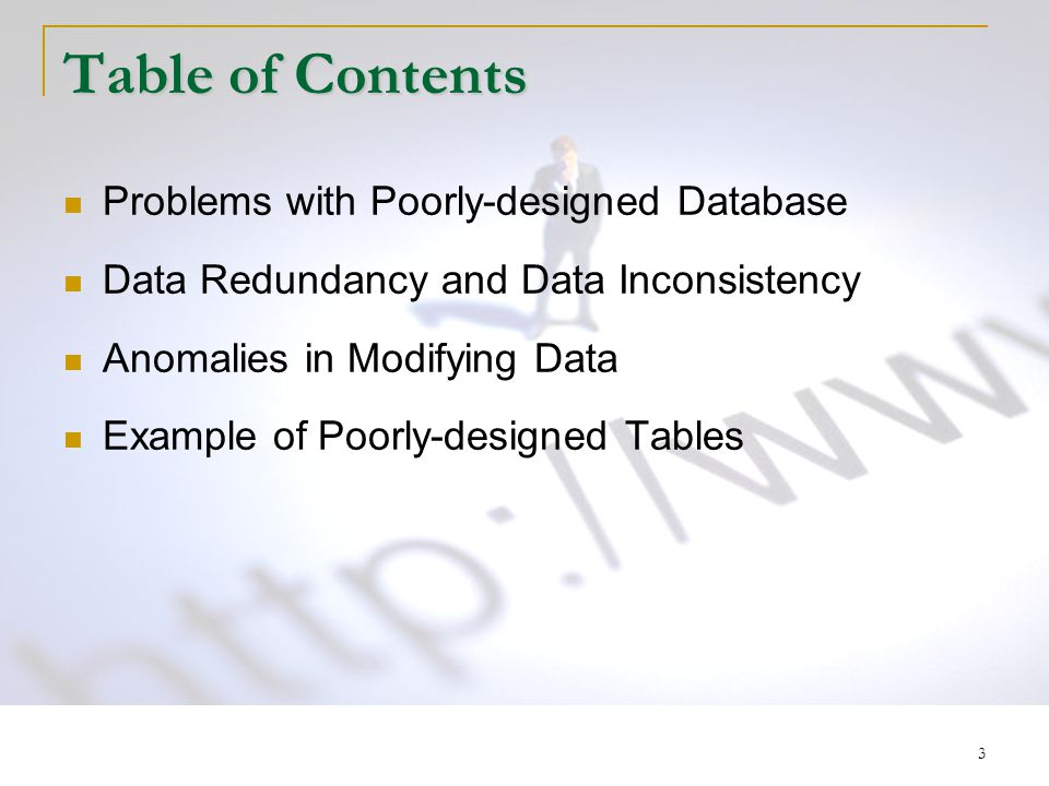 3 Table of Contents Problems with Poorly-designed Database Data Redundancy and Data Inconsistency Anomalies in Modifying Data Example of Poorly-designed Tables