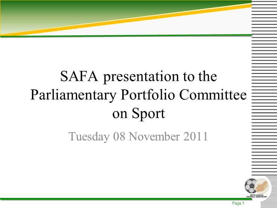 Page 1 SAFA presentation to the Parliamentary Portfolio Committee on Sport Tuesday 08 November 2011