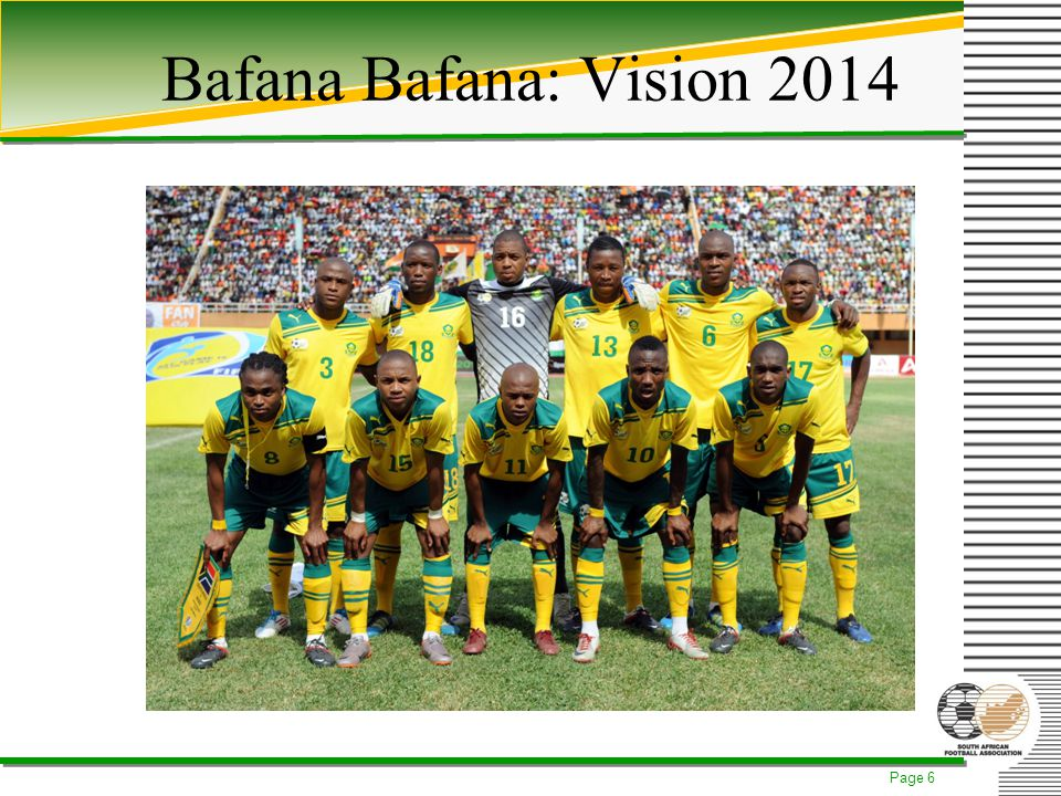 Page 7 Bafana Key objectives: Achieve Second round at Brazil 2014 –Win FWC2014 qualification group.
