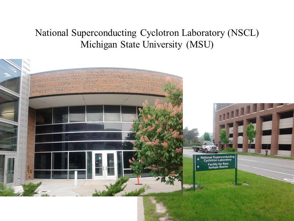 National Superconducting Cyclotron Laboratory (NSCL) Michigan State University (MSU)