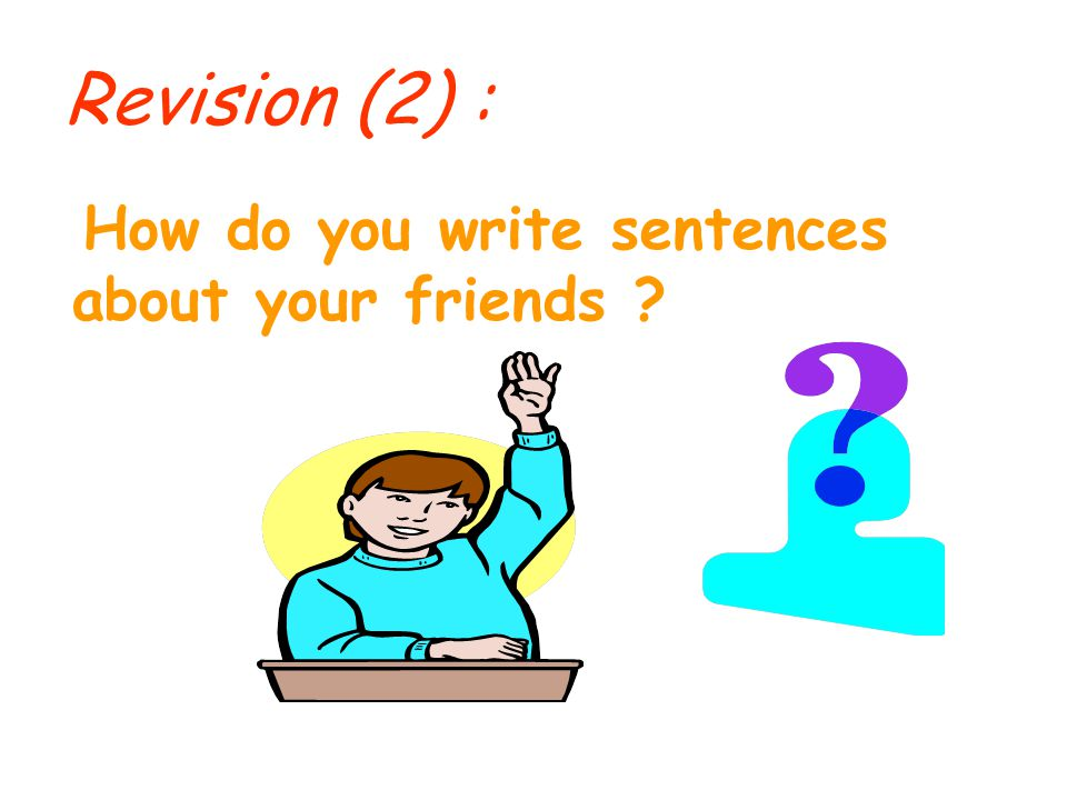 Revision (2) : How do you write sentences about your friends ?