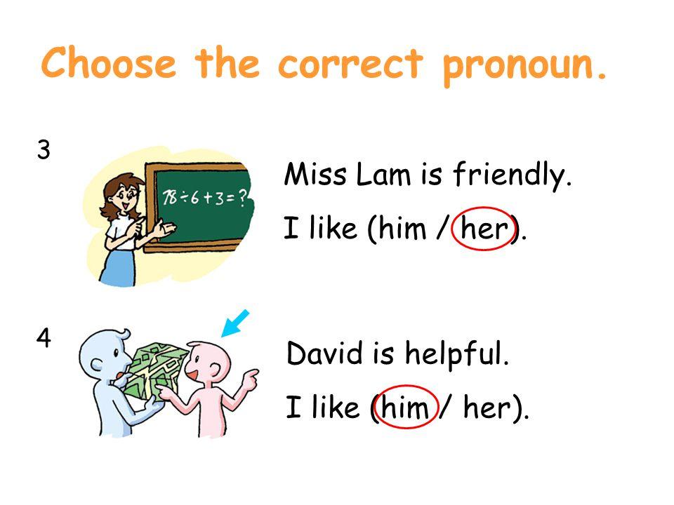 Choose the correct pronoun. 3434 Miss Lam is friendly.