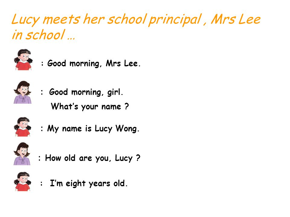 Lucy meets her school principal, Mrs Lee in school … : Good morning, Mrs Lee.