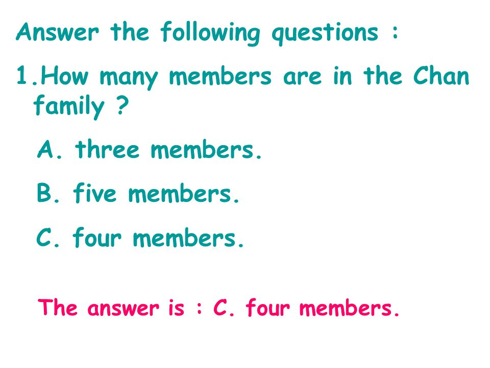 Answer the following questions : 1.How many members are in the Chan family .