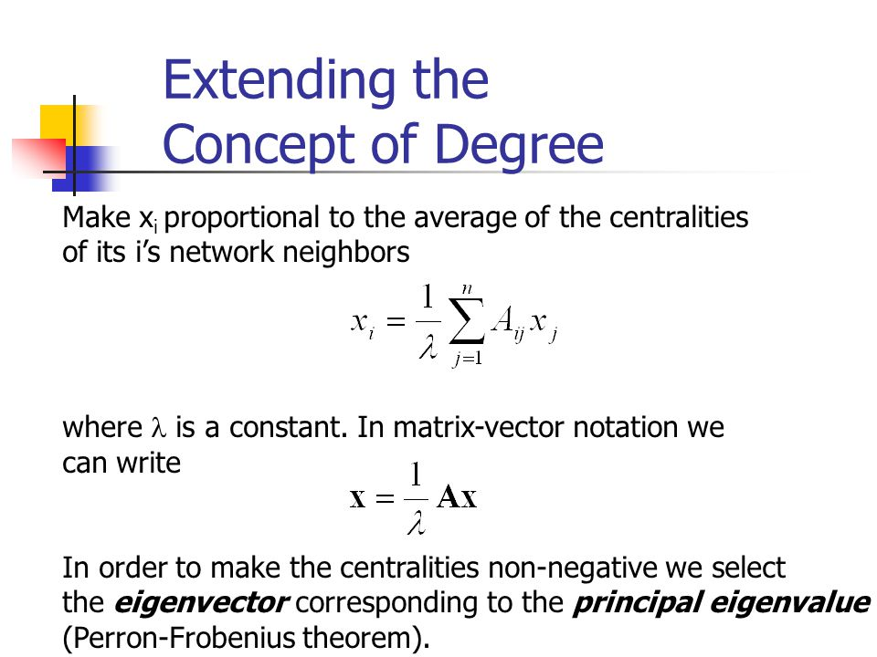Extending the Concept of Degree Make x i proportional to the average of the centralities of its i's network neighbors where is a constant. In matrix-v