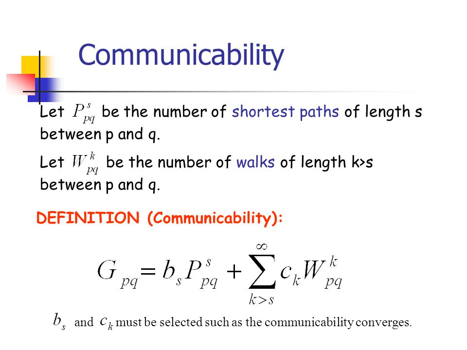 Let be the number of walks of length k>s between p and q. Let be the number of shortest paths of length s between p and q. DEFINITION (Communicability