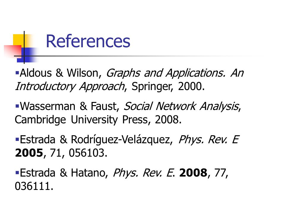 References  Aldous & Wilson, Graphs and Applications. An Introductory Approach, Springer, 2000.  Wasserman & Faust, Social Network Analysis, Cambrid