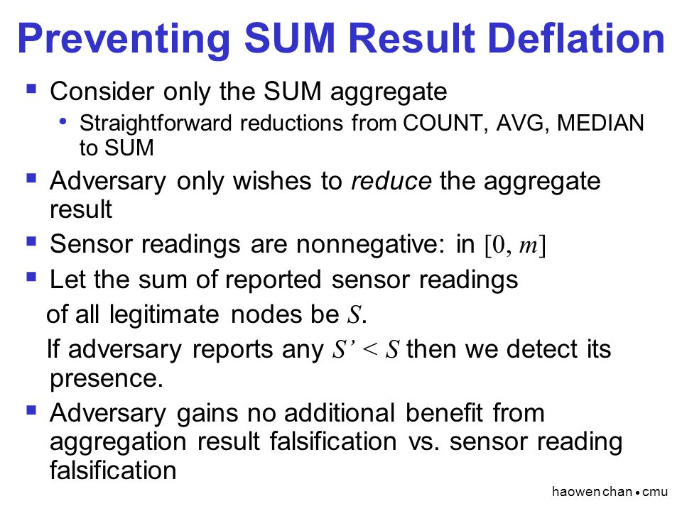 haowen chan  cmu Preventing SUM Result Deflation  Consider only the SUM aggregate Straightforward reductions from COUNT, AVG, MEDIAN to SUM  Advers