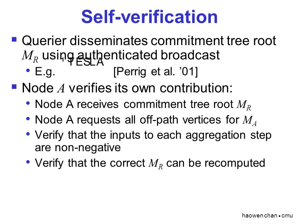 haowen chan  cmu Self-verification  Querier disseminates commitment tree root M R using authenticated broadcast E.g.