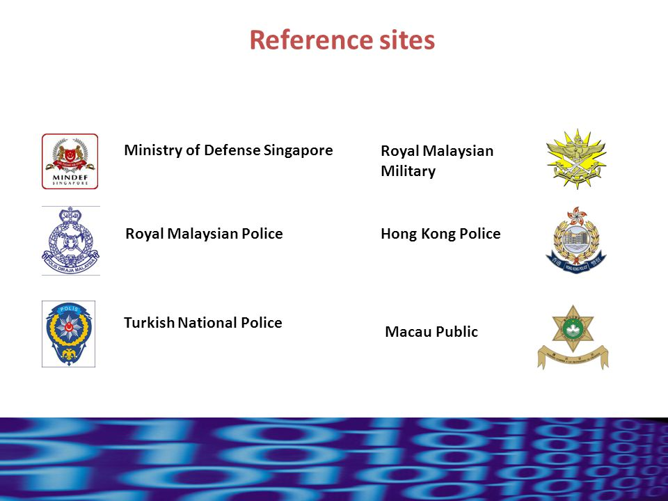 20 Reference sites Ministry of Defense Singapore Royal Malaysian Military Turkish National Police Hong Kong PoliceRoyal Malaysian Police Macau Public