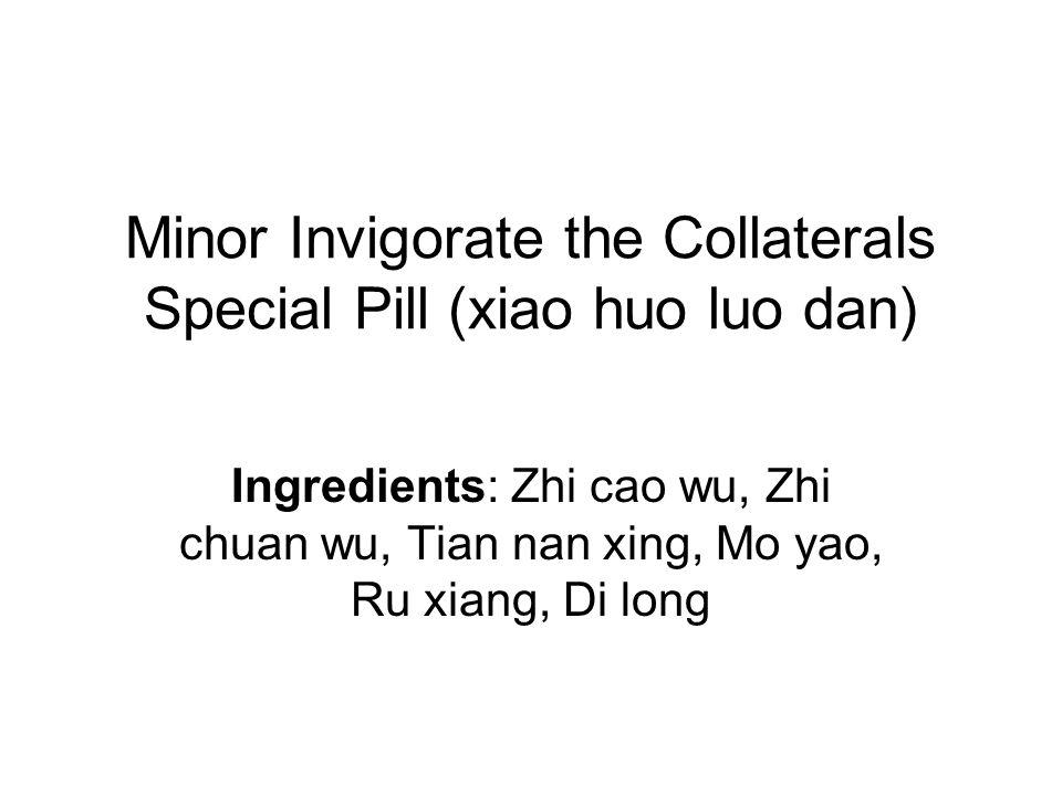 Minor Invigorate the Collaterals Special Pill (xiao huo luo dan) Ingredients: Zhi cao wu, Zhi chuan wu, Tian nan xing, Mo yao, Ru xiang, Di long