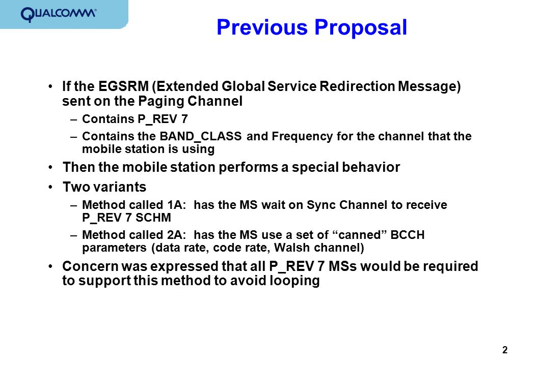 2 Previous Proposal If the EGSRM (Extended Global Service Redirection Message) sent on the Paging Channel –Contains P_REV 7 –Contains the BAND_CLASS a