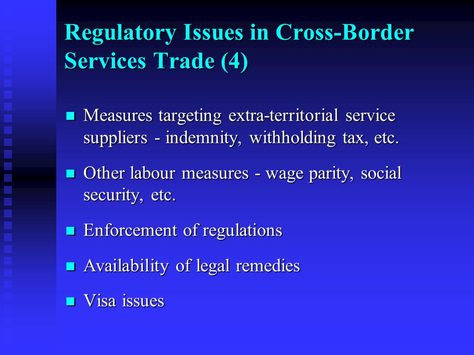 Article VI:4 & Cross-Border Services Trade (1) Regulations should be transparent to service suppliers, at all levels of governments and non- governmental bodies involved as regulatory authorities, and applicable to work visa or permit requirements and procedures Regulations should be transparent to service suppliers, at all levels of governments and non- governmental bodies involved as regulatory authorities, and applicable to work visa or permit requirements and procedures Application of regulations should be objective and impartial (Article VI:1) Application of regulations should be objective and impartial (Article VI:1) Regulatory requirements and procedures should be not more trade-restrictive or burdensome than necessary to achieve regulatory objectives Regulatory requirements and procedures should be not more trade-restrictive or burdensome than necessary to achieve regulatory objectives