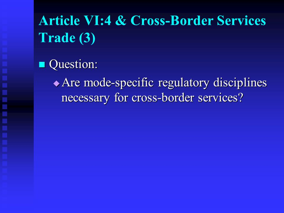 Article VI:4 & Cross-Border Services Trade (3) Question: Question:  Are mode-specific regulatory disciplines necessary for cross-border services