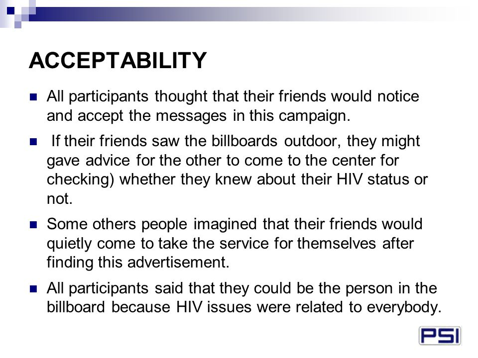 ACCEPTABILITY All participants thought that their friends would notice and accept the messages in this campaign.