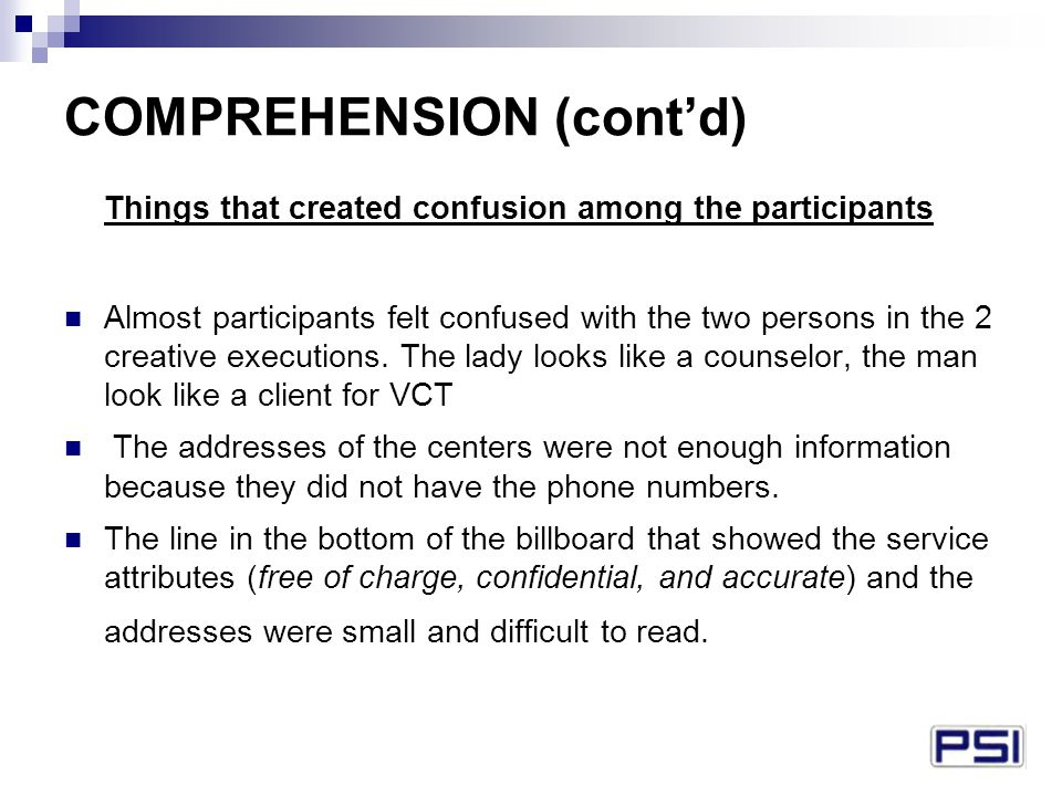 COMPREHENSION (cont'd) Things that created confusion among the participants Almost participants felt confused with the two persons in the 2 creative executions.