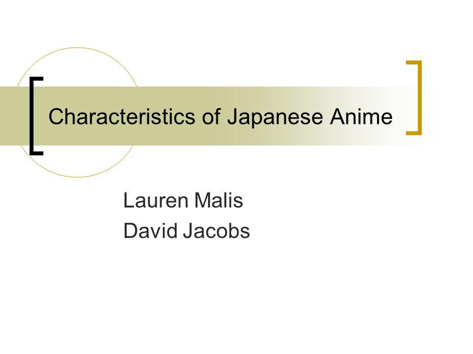 Characteristics of Japanese Anime Lauren Malis David Jacobs