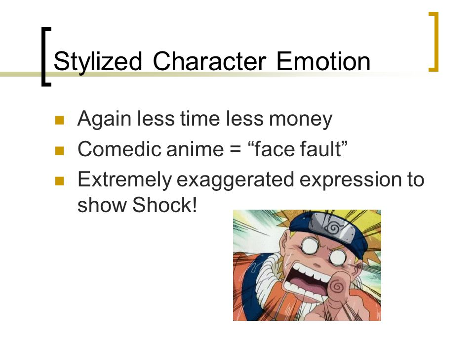 Stylized Character Emotion Again less time less money Comedic anime = face fault Extremely exaggerated expression to show Shock!