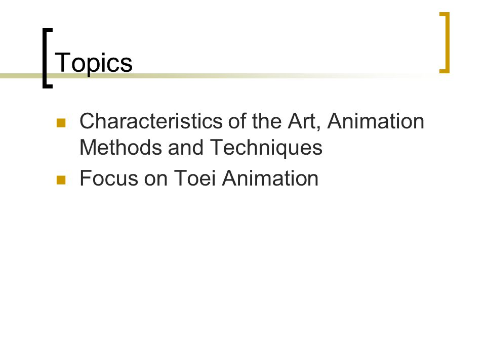 Topics Characteristics of the Art, Animation Methods and Techniques Focus on Toei Animation