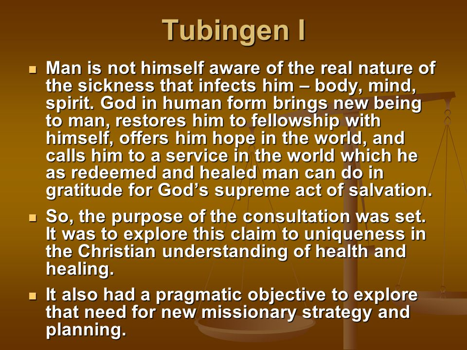 Tubingen I Man is not himself aware of the real nature of the sickness that infects him – body, mind, spirit.