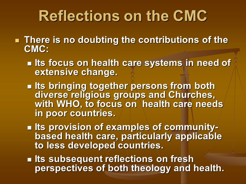 Reflections on the CMC There is no doubting the contributions of the CMC: There is no doubting the contributions of the CMC: Its focus on health care systems in need of extensive change.