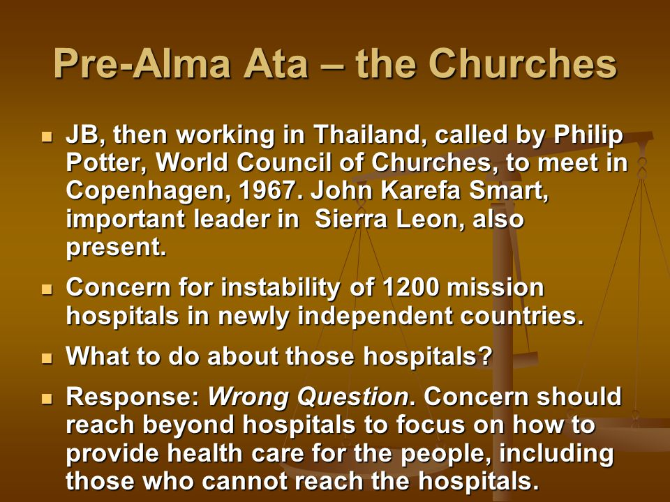 Pre-Alma Ata – the Churches JB, then working in Thailand, called by Philip Potter, World Council of Churches, to meet in Copenhagen, 1967.