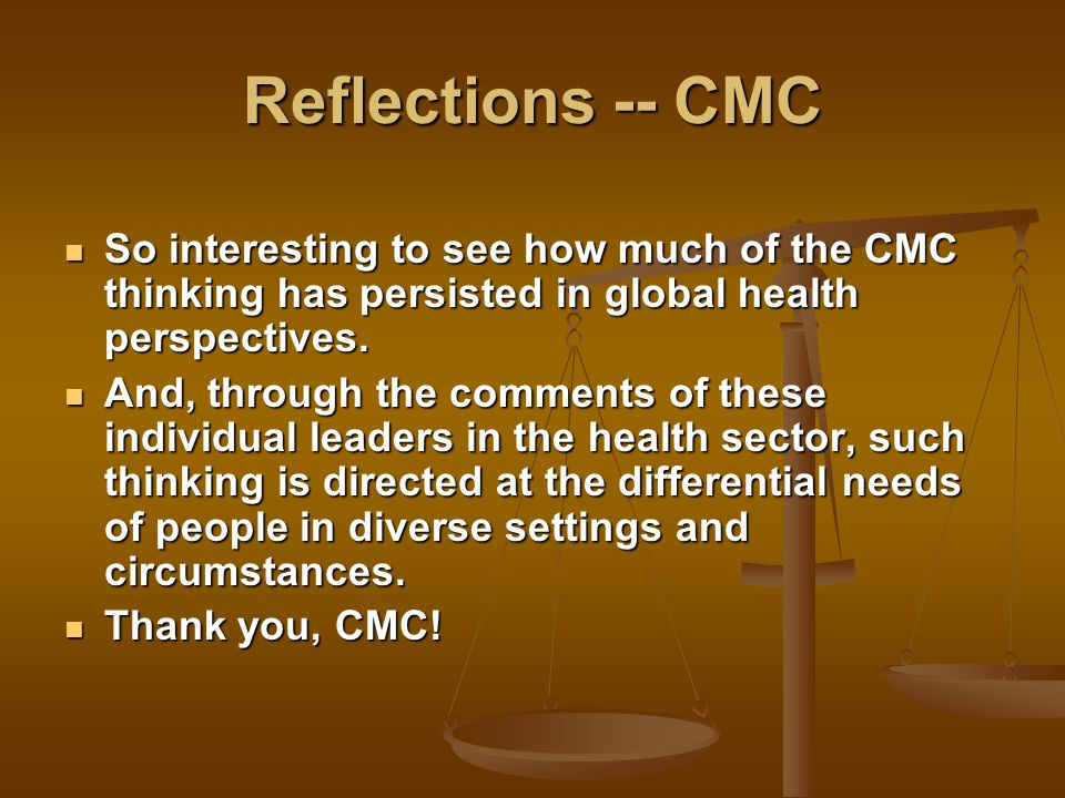 Reflections -- CMC So interesting to see how much of the CMC thinking has persisted in global health perspectives.