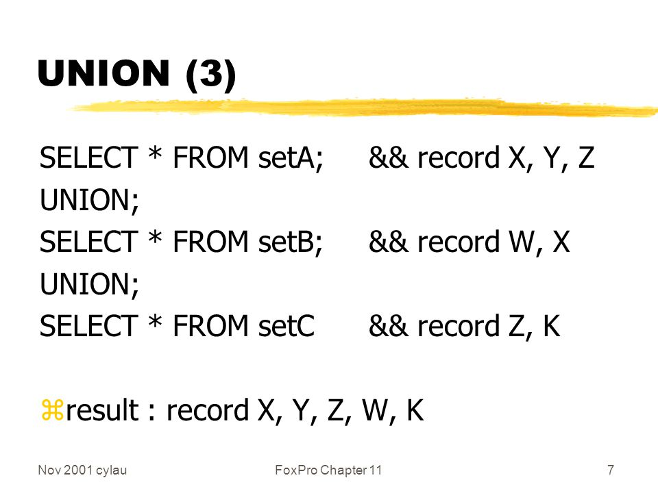 Nov 2001 cylauFoxPro Chapter 1118 INTERSECT We don't have (in FoxPro) : SELECT * FROM setA; INTERSECT; SELECT * FROM setB zUse other SQL commands to simulate the results