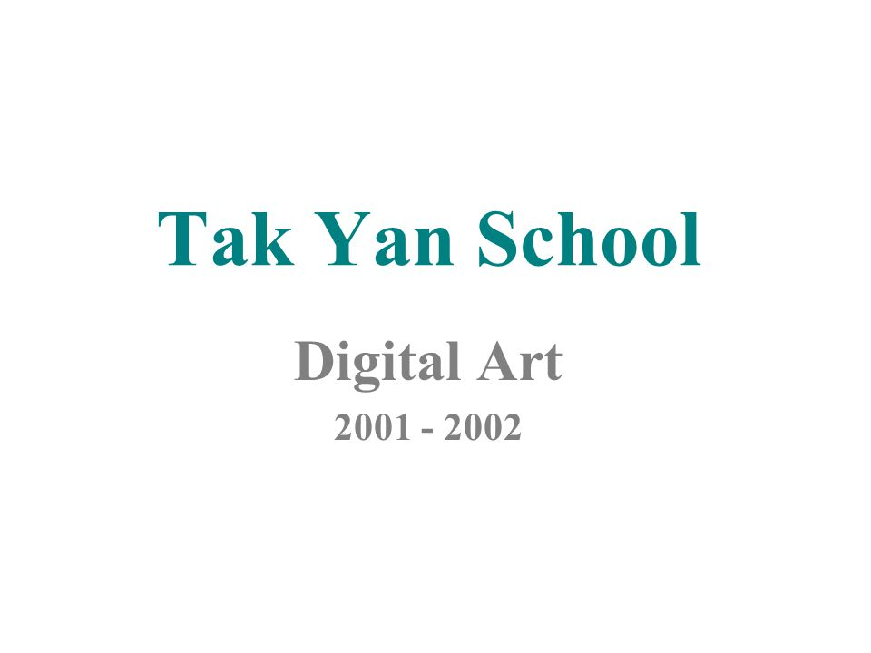Tak Yan School Digital Art 2001 - 2002