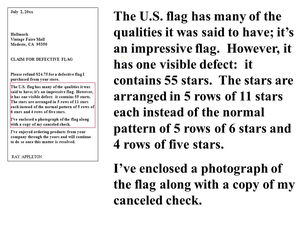 July 2, 20xx Hallmark Vintage Faire Mall Modesto, CA 95350 CLAIM FOR DEFECTIVE FLAG Please refund $24.75 for a defective flag I purchased from your st