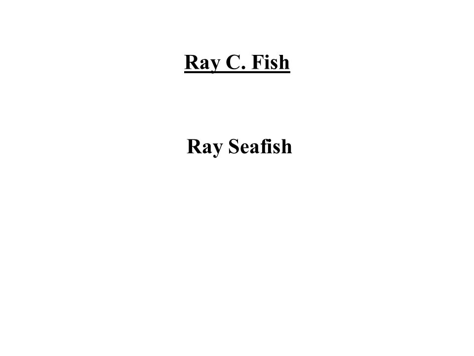 Ray C. Fish Ray Seafish