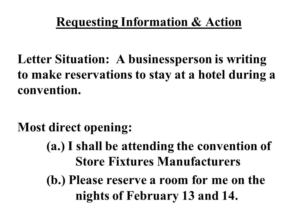 Requesting Information & Action Letter Situation: A businessperson is writing to make reservations to stay at a hotel during a convention. Most direct