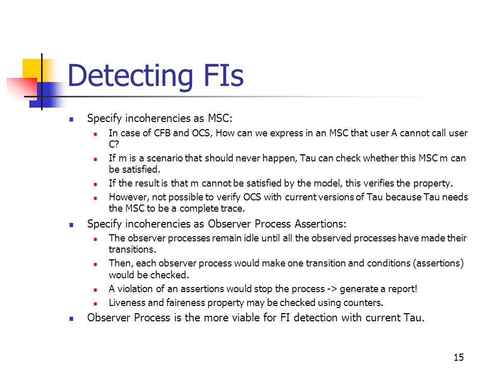 15 Detecting FIs Specify incoherencies as MSC: In case of CFB and OCS, How can we express in an MSC that user A cannot call user C.