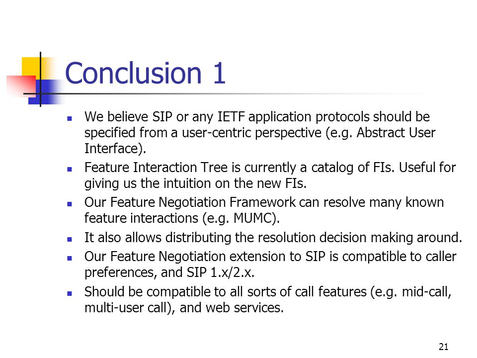 21 Conclusion 1 We believe SIP or any IETF application protocols should be specified from a user-centric perspective (e.g. Abstract User Interface). F