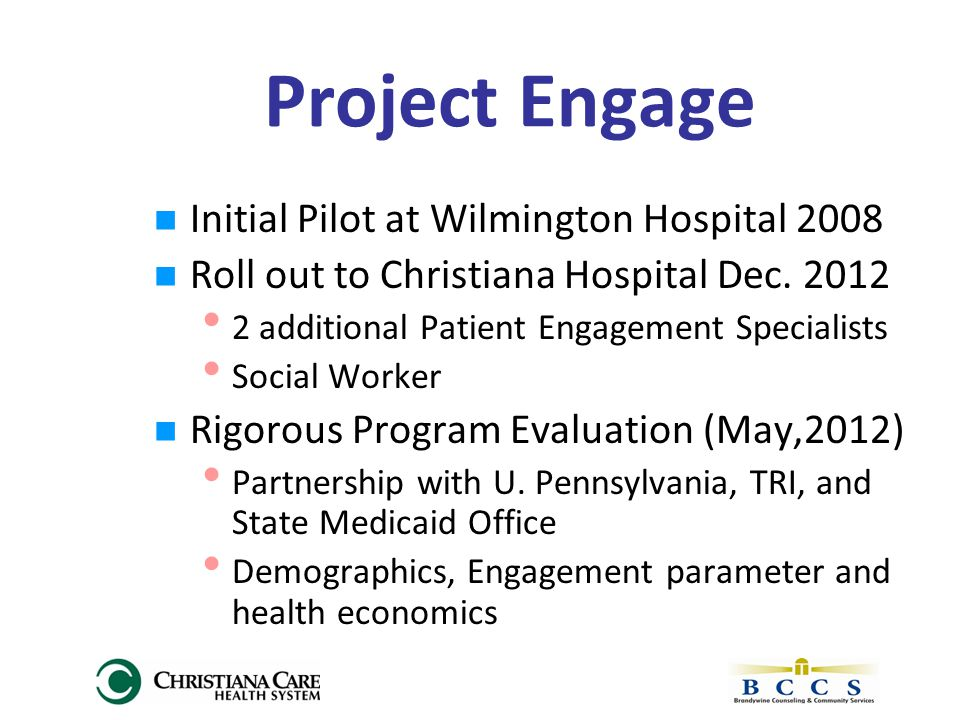 Project Engage Initial Pilot at Wilmington Hospital 2008 Roll out to Christiana Hospital Dec.