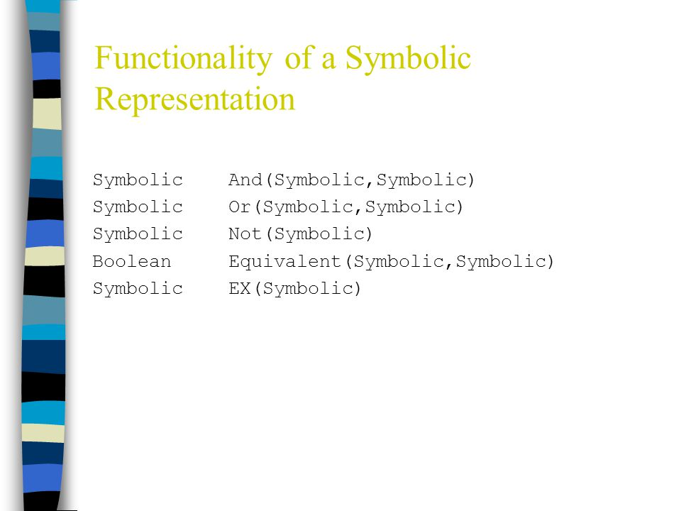 Functionality of a Symbolic Representation Symbolic And(Symbolic,Symbolic) Symbolic Or(Symbolic,Symbolic) Symbolic Not(Symbolic) BooleanEquivalent(Sym