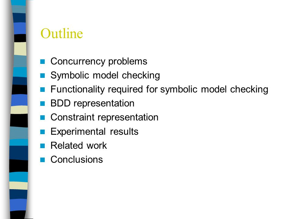 Outline Concurrency problems Symbolic model checking Functionality required for symbolic model checking BDD representation Constraint representation Experimental results Related work Conclusions