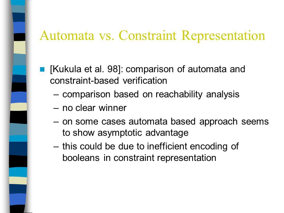 Automata vs.Constraint Representation [Kukula et al.