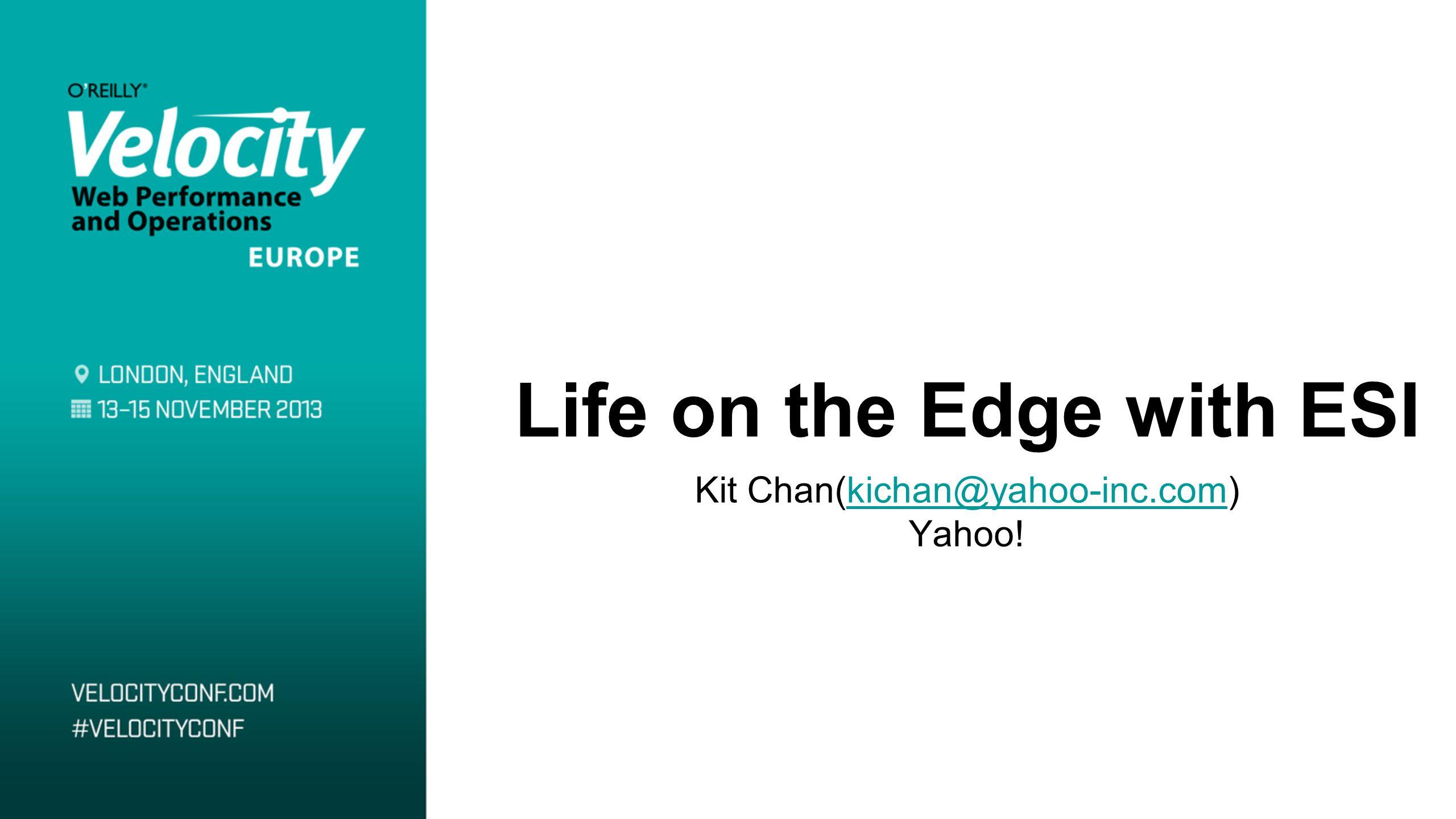 Life on the Edge with ESI Kit Chan(kichan@yahoo-inc.com)kichan@yahoo-inc.com Yahoo!