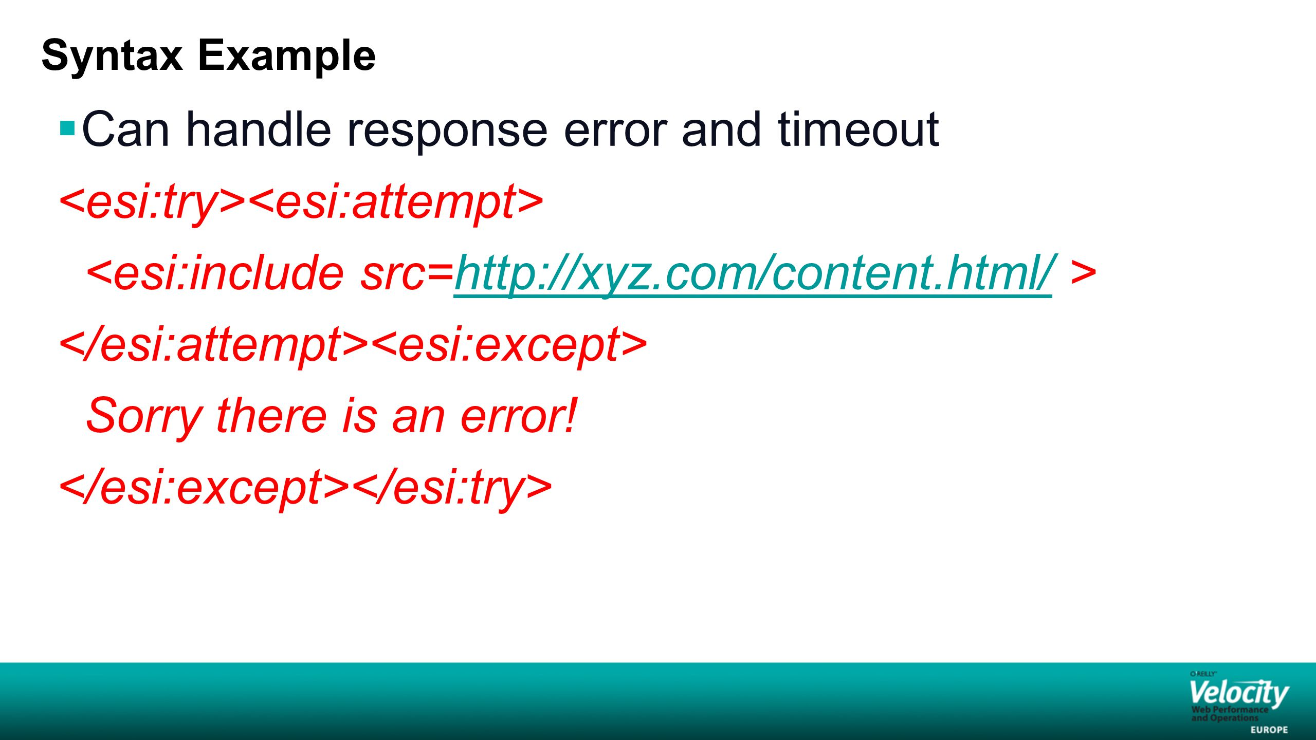 Syntax Example  Can handle response error and timeout http://xyz.com/content.html/ Sorry there is an error!