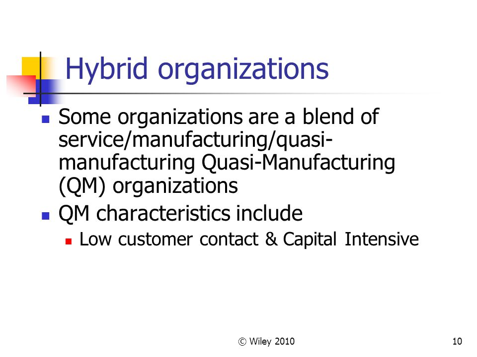 10 Hybrid organizations Some organizations are a blend of service/manufacturing/quasi- manufacturing Quasi-Manufacturing (QM) organizations QM charact