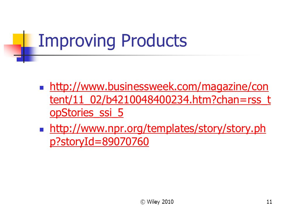 11 Improving Products http://www.businessweek.com/magazine/con tent/11_02/b4210048400234.htm?chan=rss_t opStories_ssi_5 http://www.businessweek.com/ma